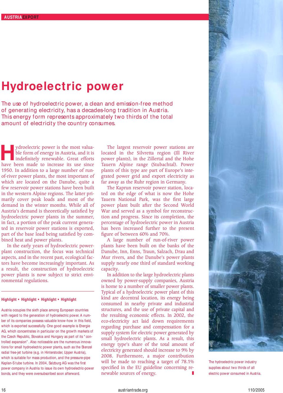 Hydroelectric power is the most valuable form of energy in Austria, and it is indefinitely renewable. Great efforts have been made to increase its use since 1950.