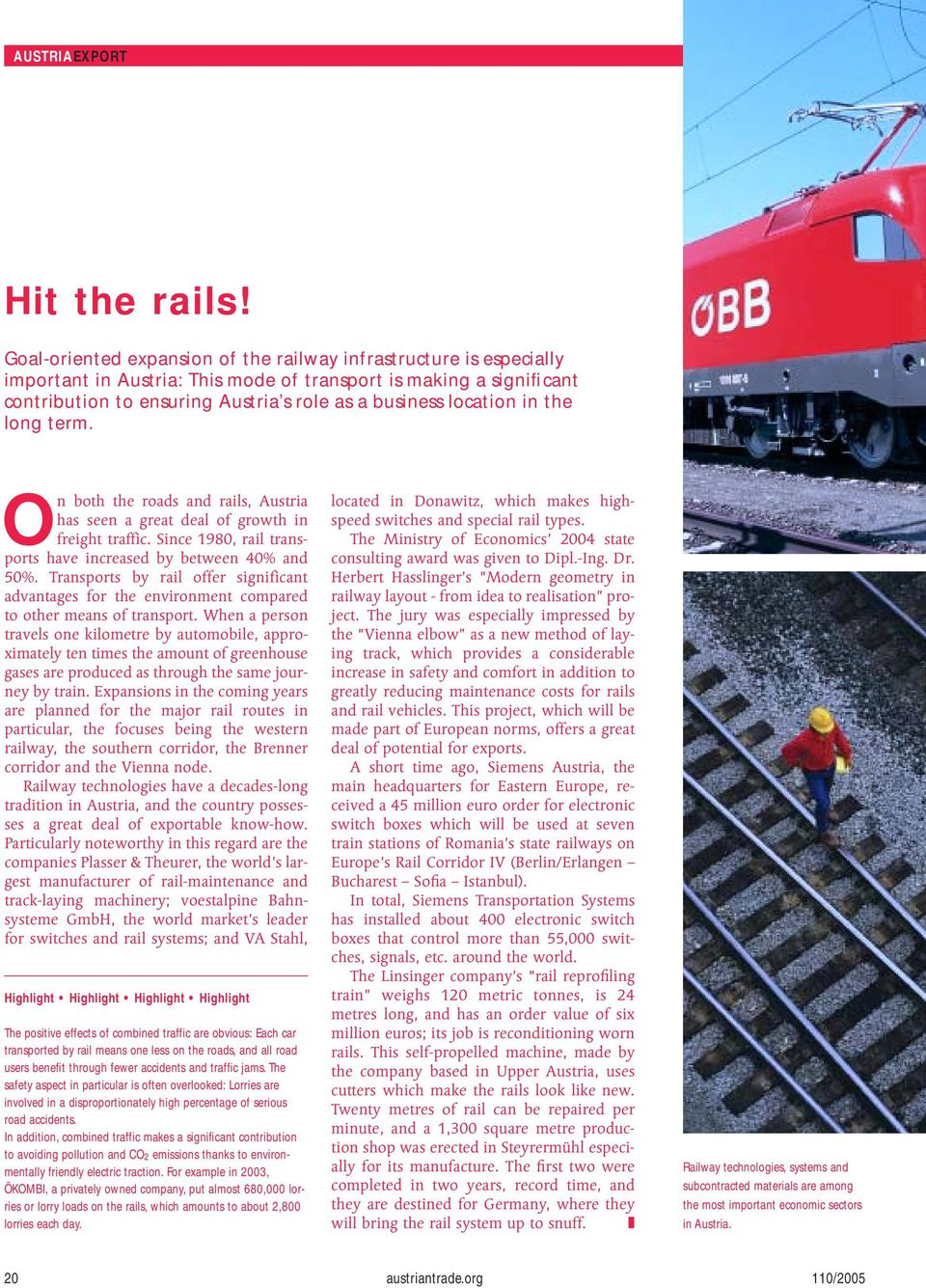 in the long term. On both the roads and rails, Austria has seen a great deal of growth in freight traffic. Since 1980, rail transports have increased by between 40% and 50%.