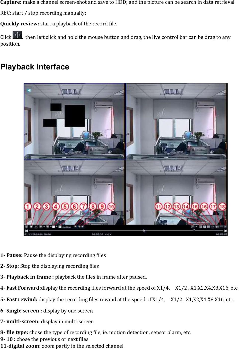Playback interface 1- Pause: Pause the displaying recording files 2- Stop: Stop the displaying recording files 3- Playback in frame : playback the files in frame after paused.
