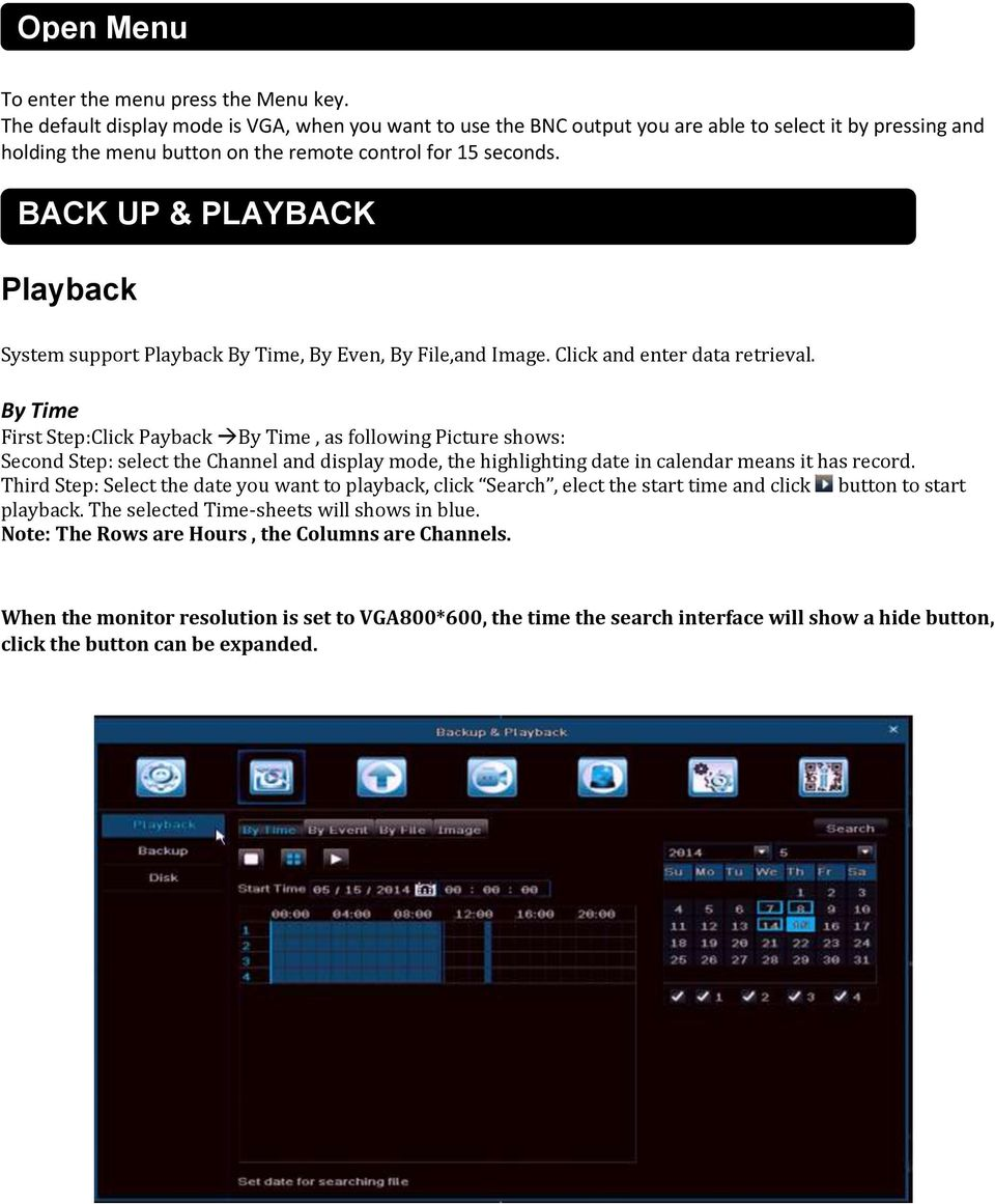 BACK UP & PLAYBACK Playback System support Playback By Time, By Even, By File,and Image. Click and enter data retrieval.