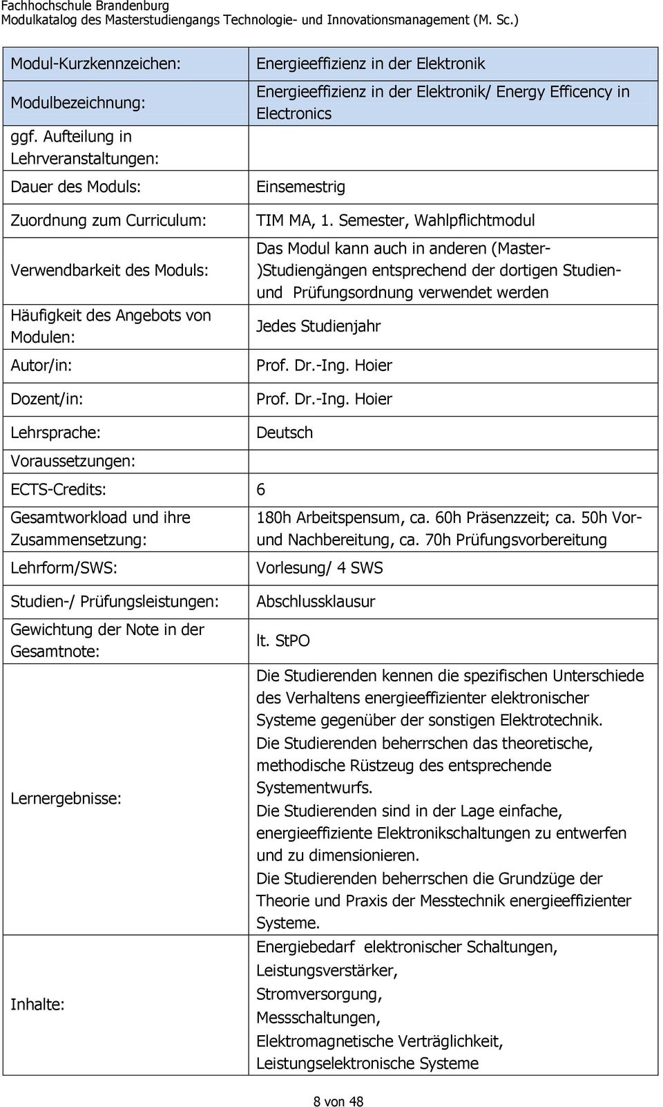 der Elektronik Energieeffizienz in der Elektronik/ Energy Efficency in Electronics Einsemestrig TIM MA, 1.