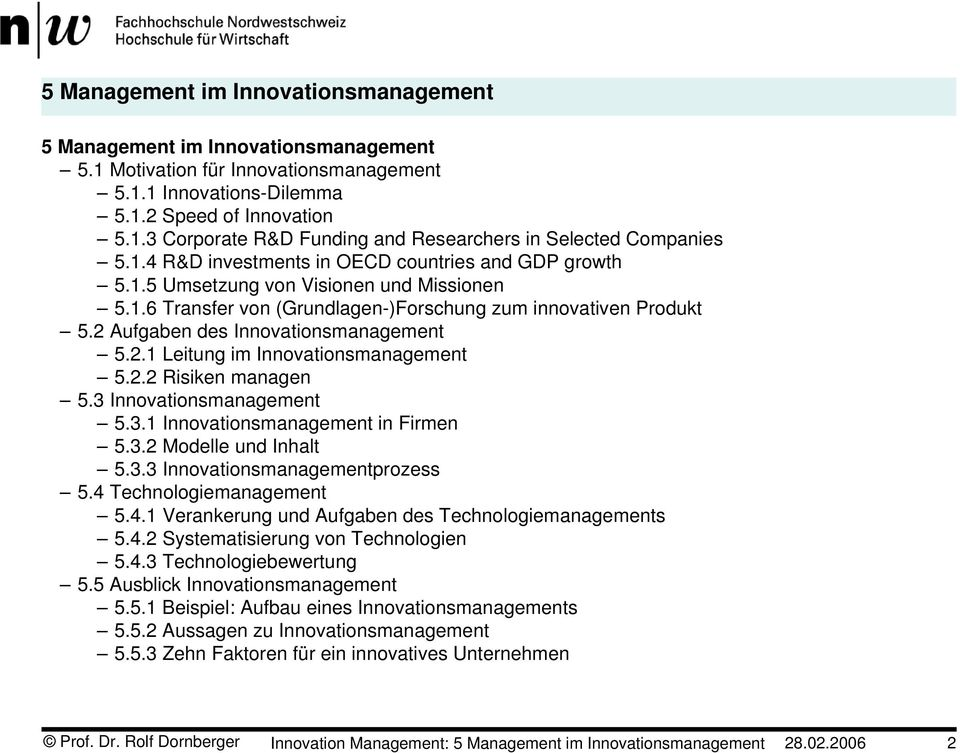 2 Aufgaben des Innovationsmanagement 5.2.1 Leitung im Innovationsmanagement 5.2.2 Risiken managen 5.3 Innovationsmanagement 5.3.1 Innovationsmanagement in Firmen 5.3.2 Modelle und Inhalt 5.3.3 Innovationsmanagementprozess 5.