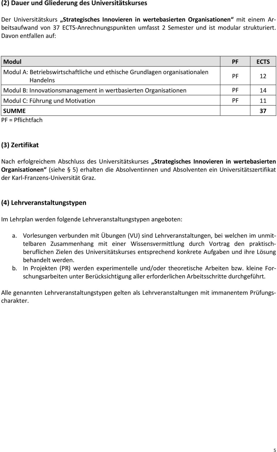 handelns PF 12 Modul B: Innovationsmanagement in wertbasierten Organisationen PF 14 Modul C: Führung und Motivation PF 11 SUMME 37 PF = Pflichtfach (3) Zertifikat Nach erfolgreichem Abschluss des