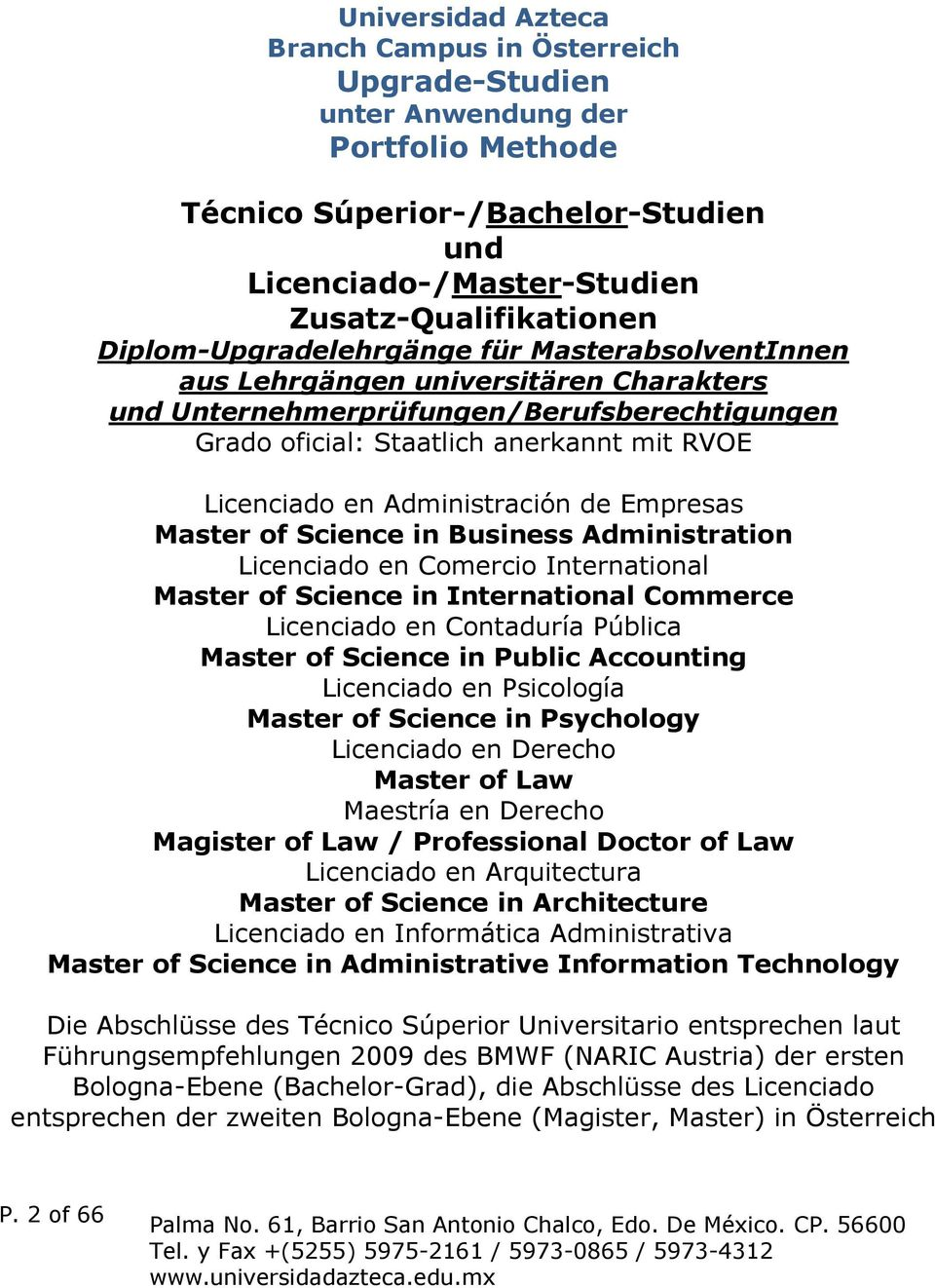 Administración de Empresas Master of Science in Business Administration Licenciado en Comercio International Master of Science in International Commerce Licenciado en Contaduría Pública Master of