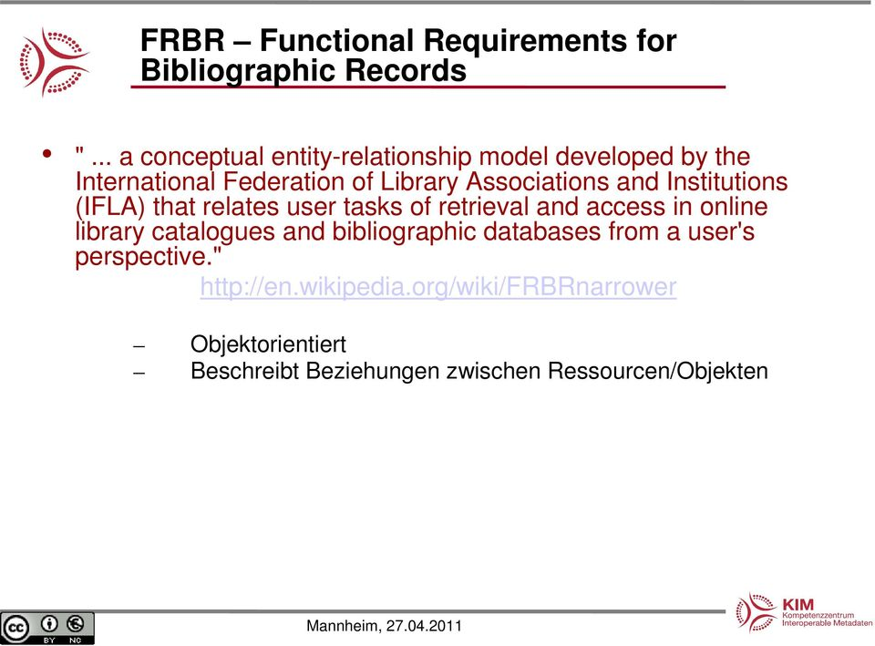 and Institutions (IFLA) that relates user tasks of retrieval and access in online library catalogues and