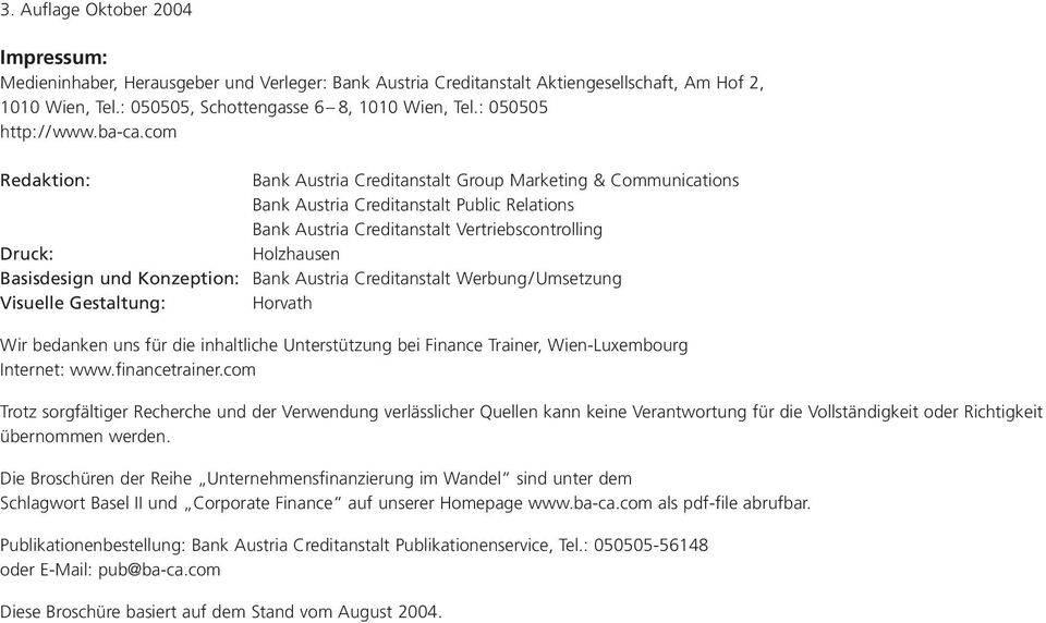 com Redaktion: Bank Austria Creditanstalt Group Marketing & Communications Bank Austria Creditanstalt Public Relations Bank Austria Creditanstalt Vertriebscontrolling Druck: Holzhausen Basisdesign