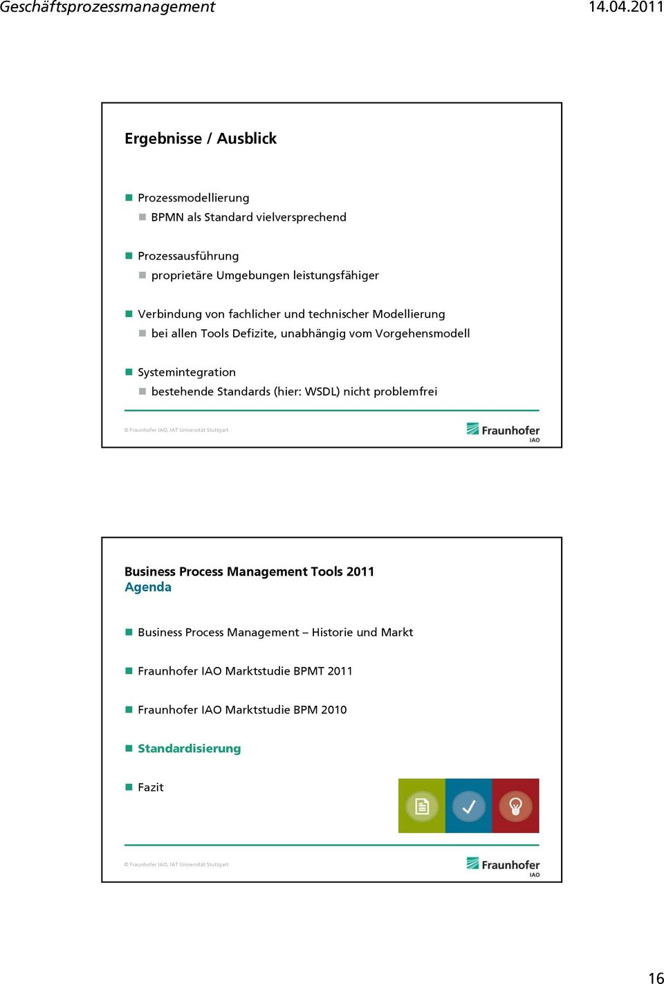 Vorgehensmodell Systemintegration bestehende Standards (hier: WSDL) nicht problemfrei Business Process Management Tools 2011