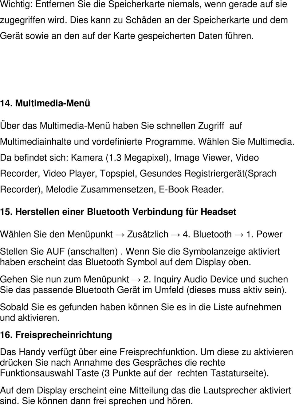 3 Megapixel), Image Viewer, Video Recorder, Video Player, Topspiel, Gesundes Registriergerät(Sprach Recorder), Melodie Zusammensetzen, E-Book Reader. 15.