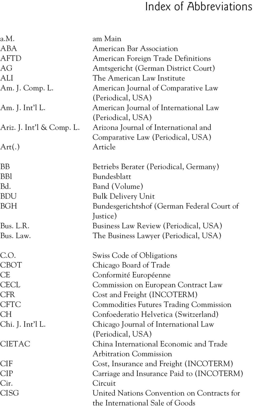 CISG am Main American Bar Association American Foreign Trade Definitions Amtsgericht (German District Court) The American Law Institute American Journal of Comparative Law (Periodical, USA) American