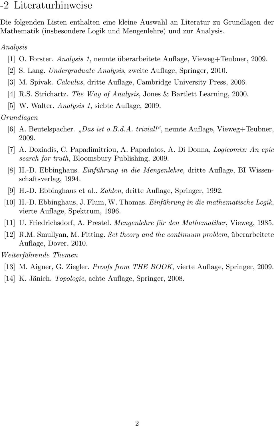[4] R.S. Strichrtz. The Wy of Anlysis, Jones & Brtlett Lerning, 2000. [5] W. Wlter. Anlysis 1, siebte Auflge, 2009. Grundlgen [6] A. Beutelspcher. Ds ist o.b.d.a. trivil!
