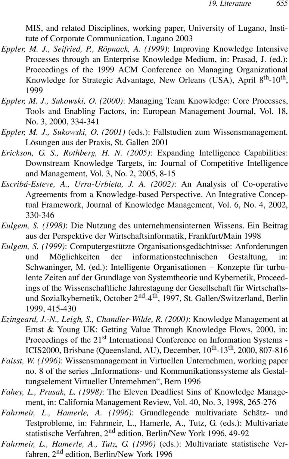 ): Proceedings of the 1999 ACM Conference on Managing Organizational Knowledge for Strategic Advantage, New Orleans (USA), April 8 th -10 th, 1999 Eppler, M. J., Sukowski, O.