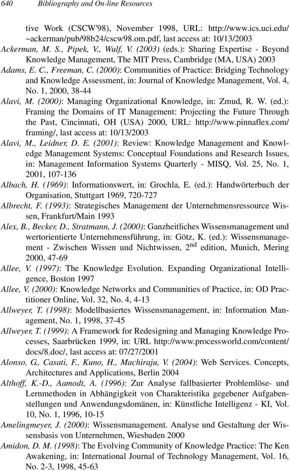 (2000): Communities of Practice: Bridging Technology and Knowledge Assessment, in: Journal of Knowledge Management, Vol. 4, No. 1, 2000, 38-44 Alavi, M.