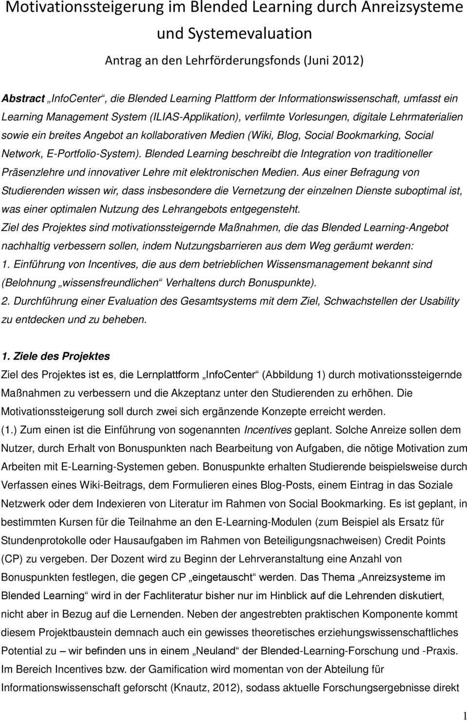 Social Bookmarking, Social Network, E-Portfolio-System). Blended Learning beschreibt die Integration von traditioneller Präsenzlehre und innovativer Lehre mit elektronischen Medien.