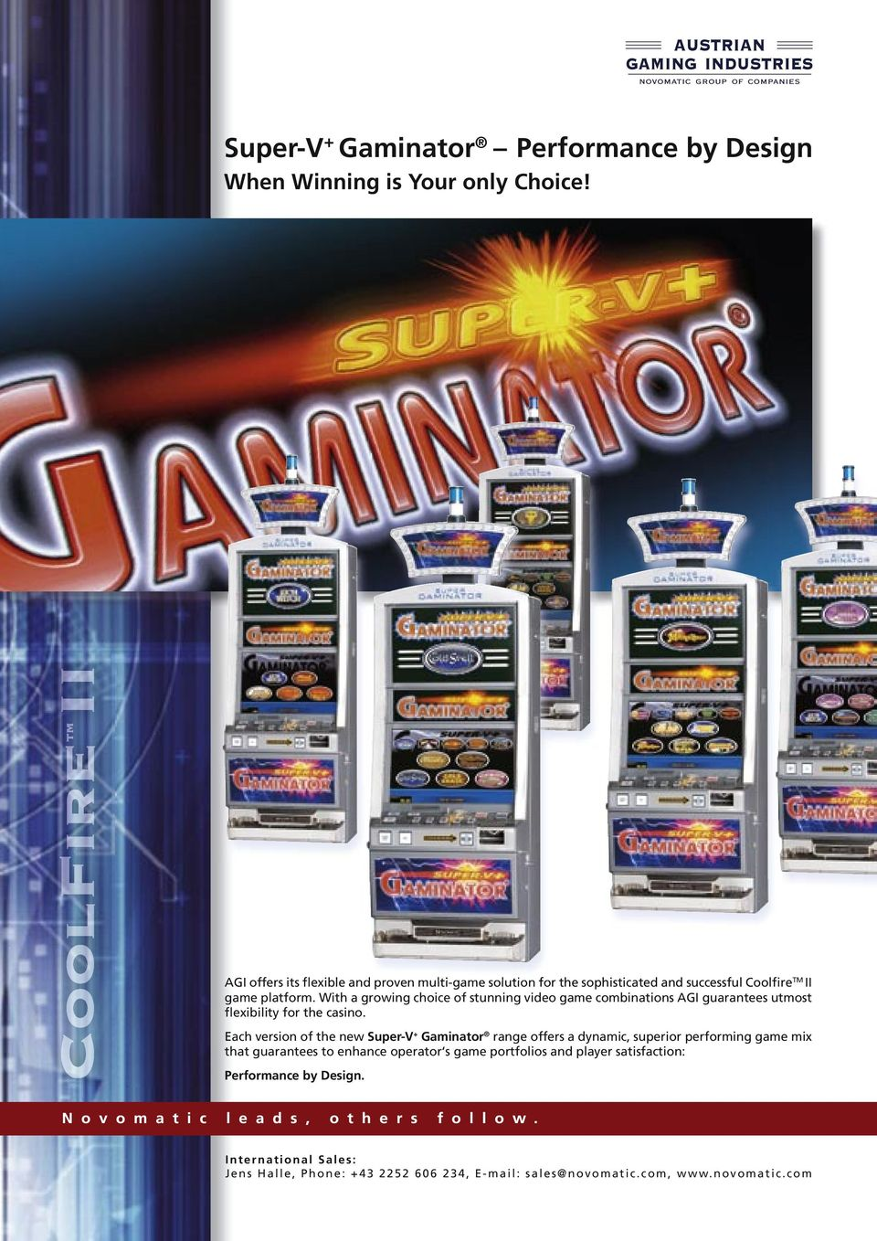 With a growing choice of stunning video game combinations AGI guarantees utmost flexibility for the casino.