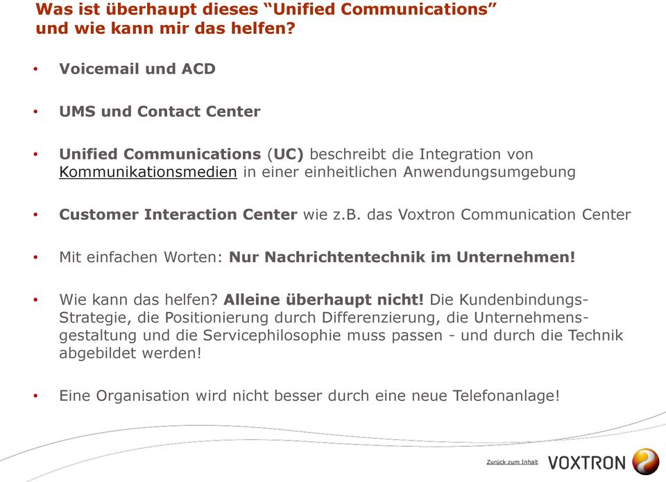 Customer Interaction Center wie z.b. das Voxtron Communication Center Mit einfachen Worten: Nur Nachrichtentechnik im Unternehmen! Wie kann das helfen?