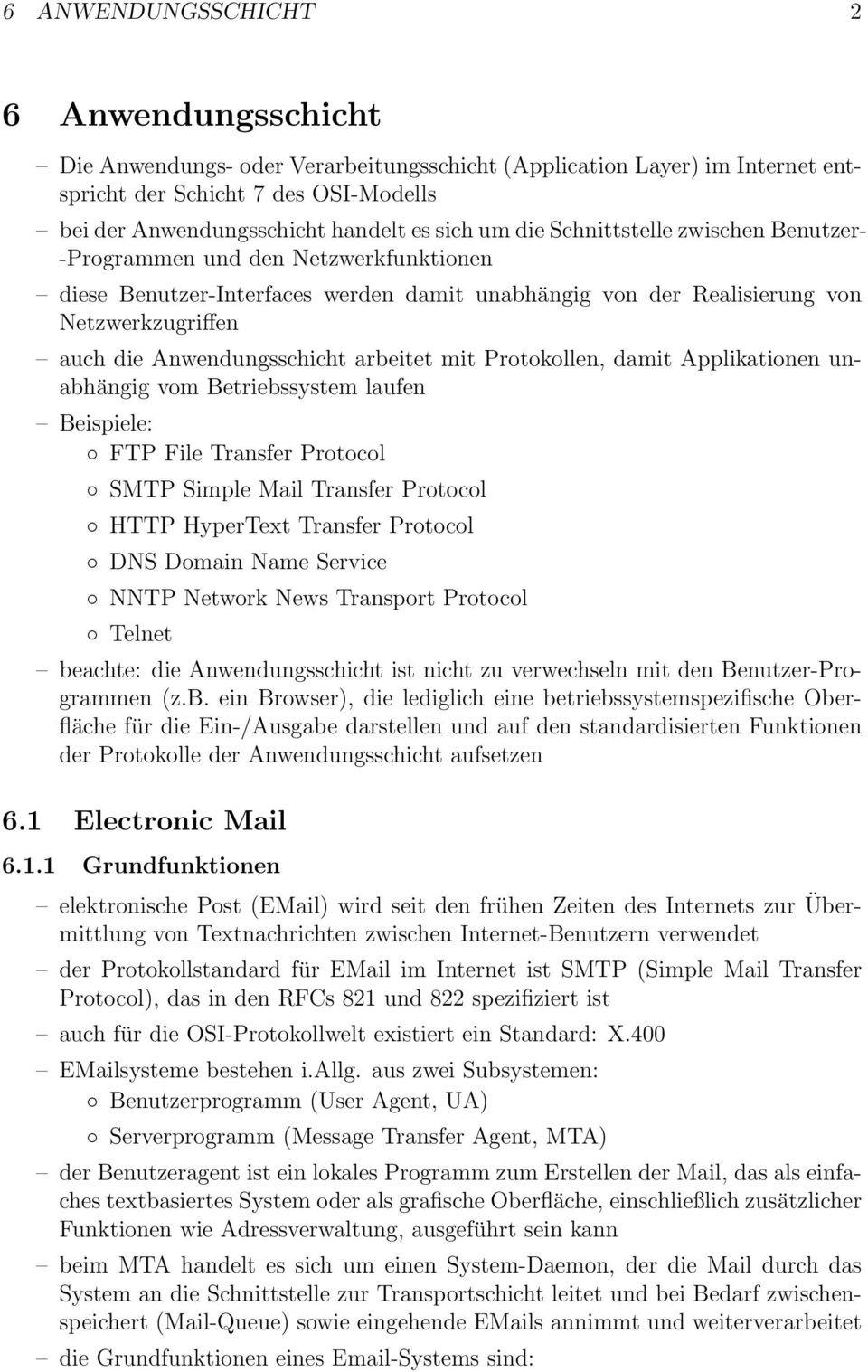 arbeitet mit Protokollen, damit Applikationen unabhängig vom Betriebssystem laufen Beispiele: FTP File Transfer Protocol SMTP Simple Mail Transfer Protocol HTTP HyperText Transfer Protocol DNS Domain