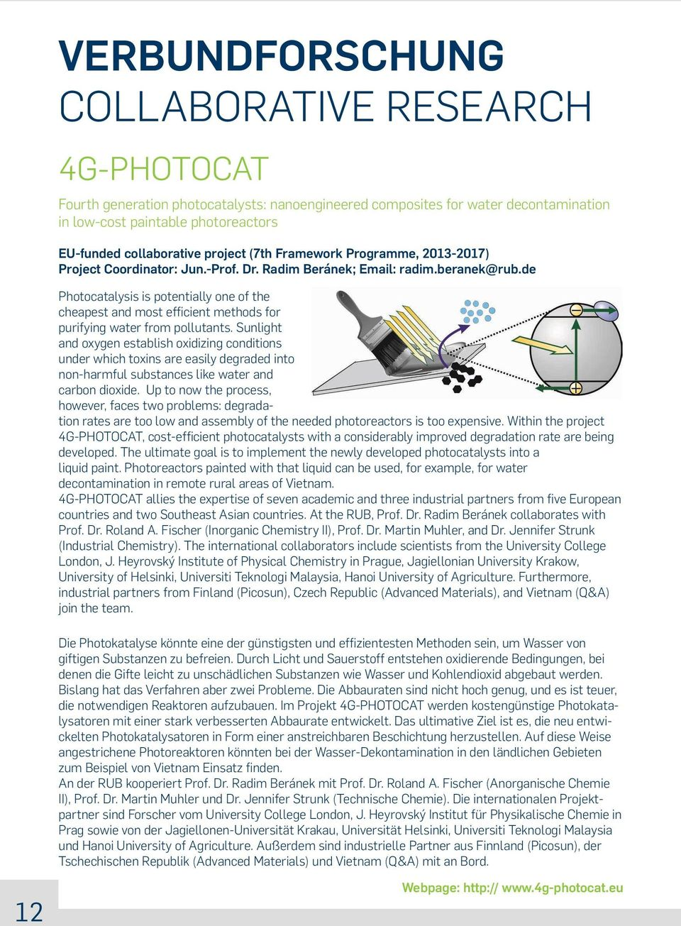 de Photocatalysis is potentially one of the cheapest and most efficient methods for purifying water from pollutants.
