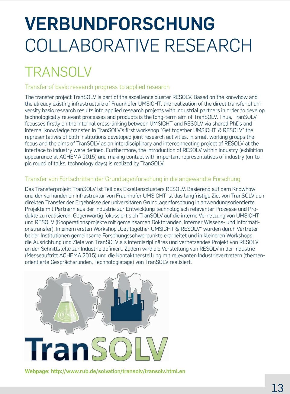 industrial partners in order to develop technologically relevant processes and products is the long-term aim of TranSOLV.