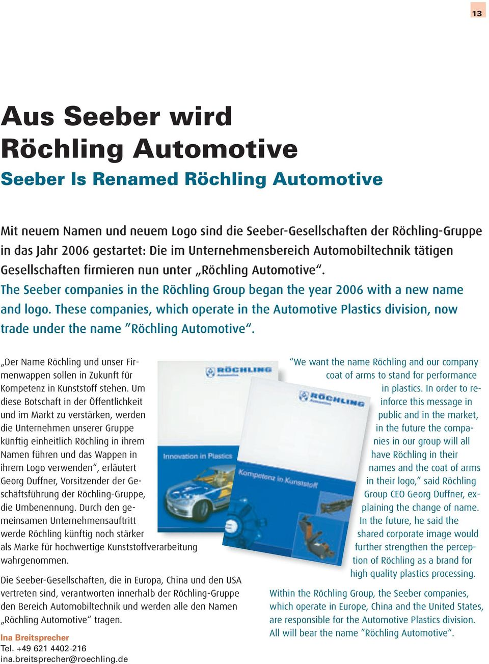 These companies, which operate in the Automotive Plastics division, now trade under the name Röchling Automotive.