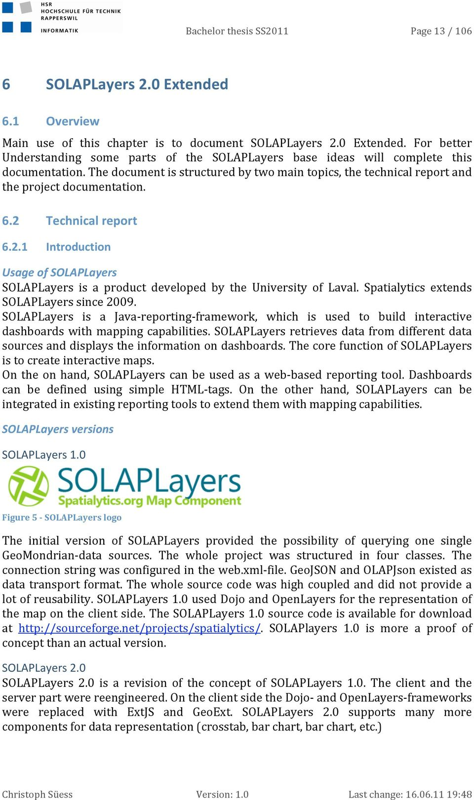 2 Technicalreport 6.2.1 Introduction UsageofSOLAPLayers SOLAPLayers is a product developed by the University of Laval. Spatialytics extends SOLAPLayerssince2009.