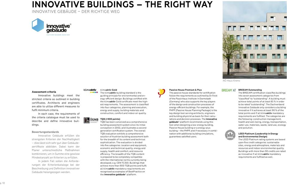 In each case, the requirements of the criteria catalogue must be used to describe and define innovative buildings.