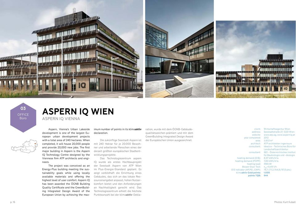 The first major building in Aspern is the Aspern IQ Technology Centre designed by the Viennese firm ATP architects and engineers.