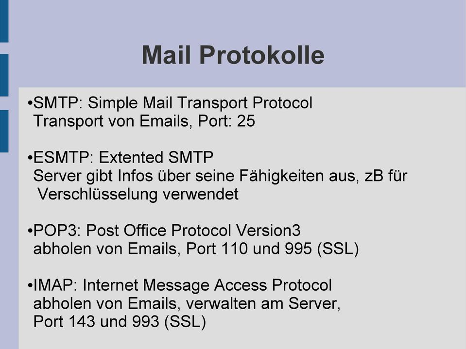 verwendet POP3: Post Office Protocol Version3 abholen von Emails, Port 110 und 995 (SSL)