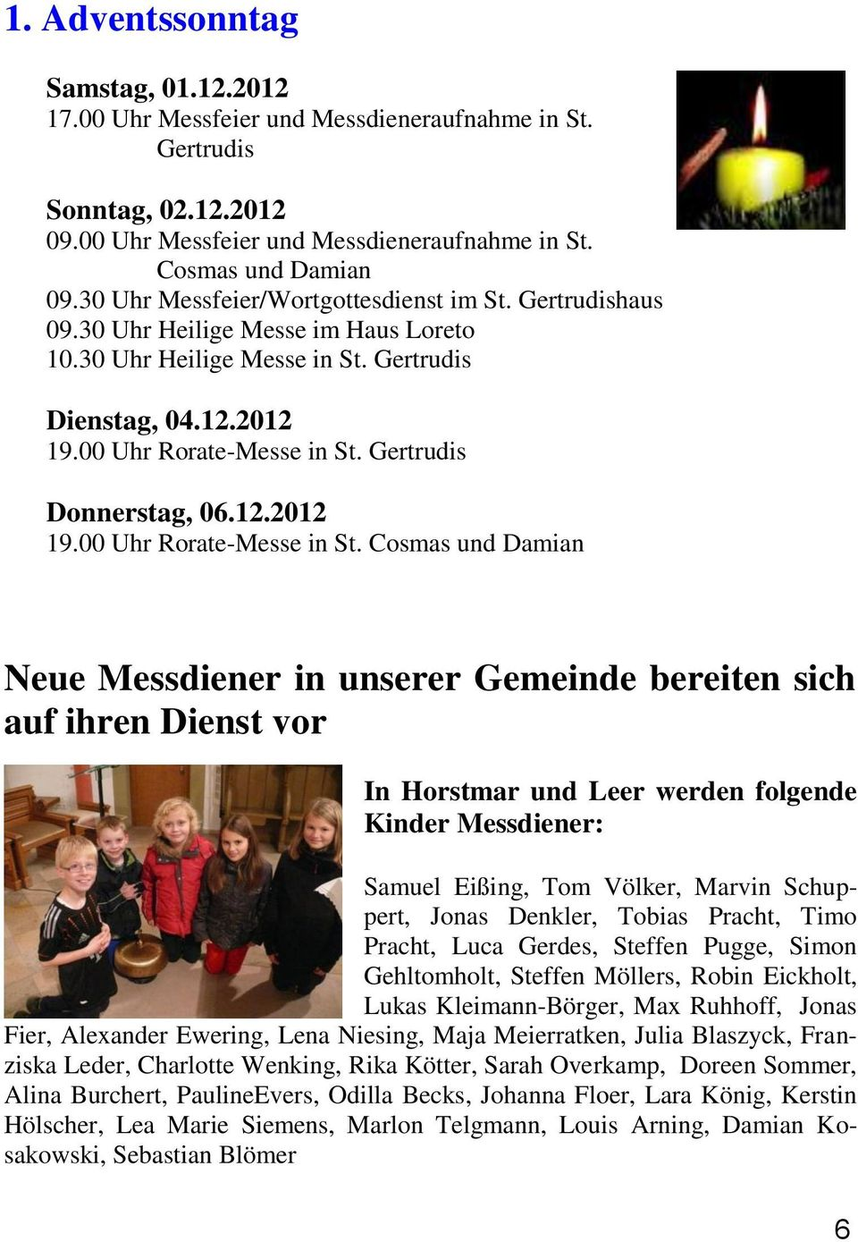 Gertrudis Donnerstag, 06.12.2012 19.00 Uhr Rorate-Messe in St.