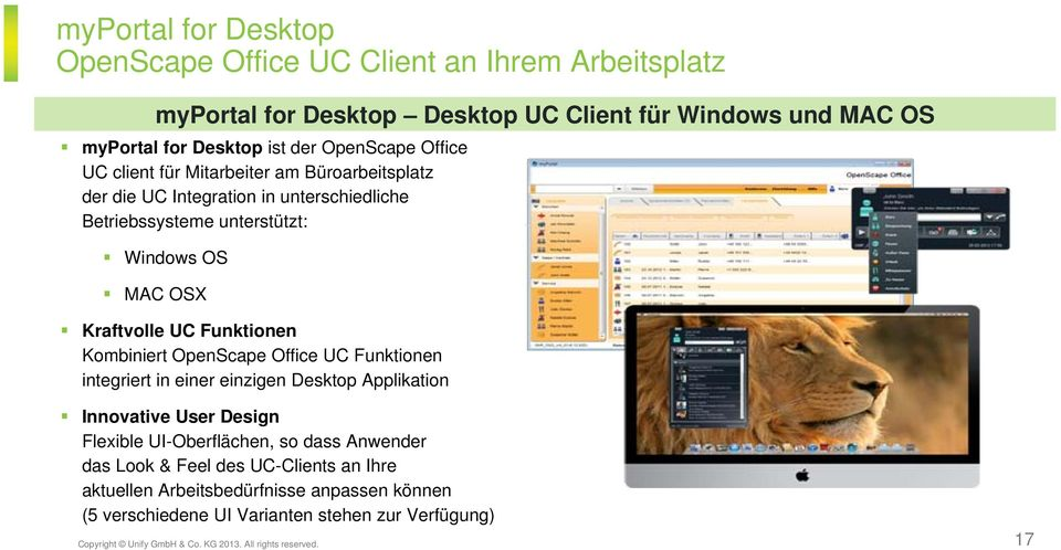 Kombiniert OpenScape Office UC Funktionen integriert in einer einzigen Desktop Applikation Innovative User Design Flexible UI-Oberflächen, so dass Anwender das Look & Feel
