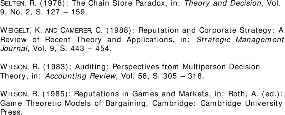 443 454. WILSON, R. (1983): Auditing: Perspectives from Multiperson Decision Theory, in: Accounting Review, Vol. 58, S. 305 318.