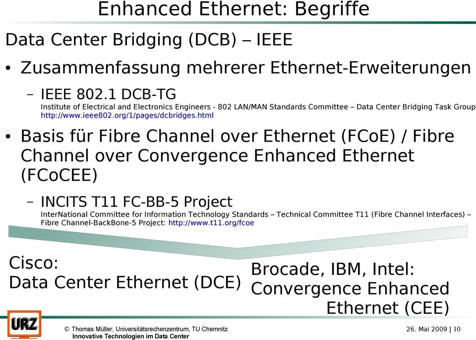 html Basis für Fibre Channel over Ethernet (FCoE) / Fibre Channel over Convergence Enhanced Ethernet (FCoCEE) INCITS T11 FC-BB-5 Project InterNational Committee for