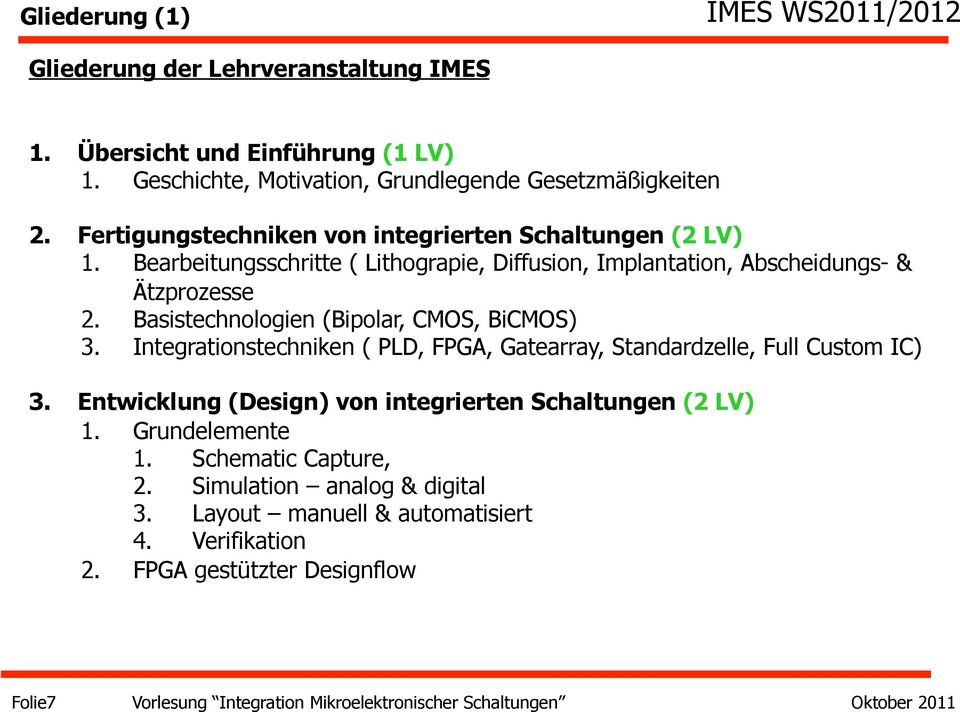 Basistechnologien (Bipolar, CMOS, BiCMOS) 3. Integrationstechniken ( PLD, FPGA, Gatearray, Standardzelle, Full Custom IC) 3.