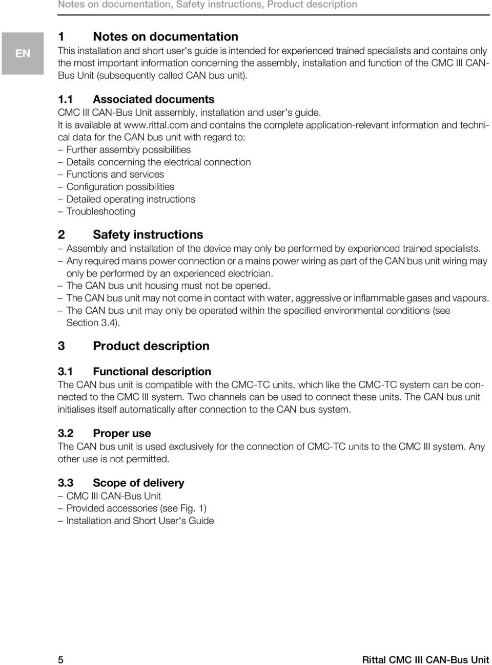1 Associated documents CMC III CAN-Bus Unit assembly, installation and user's guide. It is available at www.rittal.