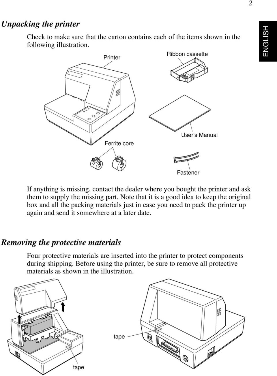 part. Note that it is a good idea to keep the original box and all the packing materials just in case you need to pack the printer up again and send it somewhere at a later date.