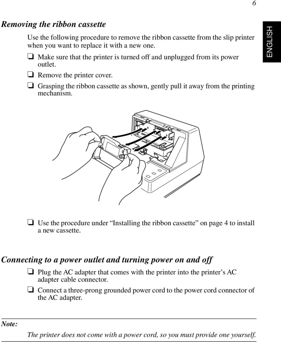 ENGLISH Use the procedure under Installing the ribbon cassette on page 4 to install a new cassette.