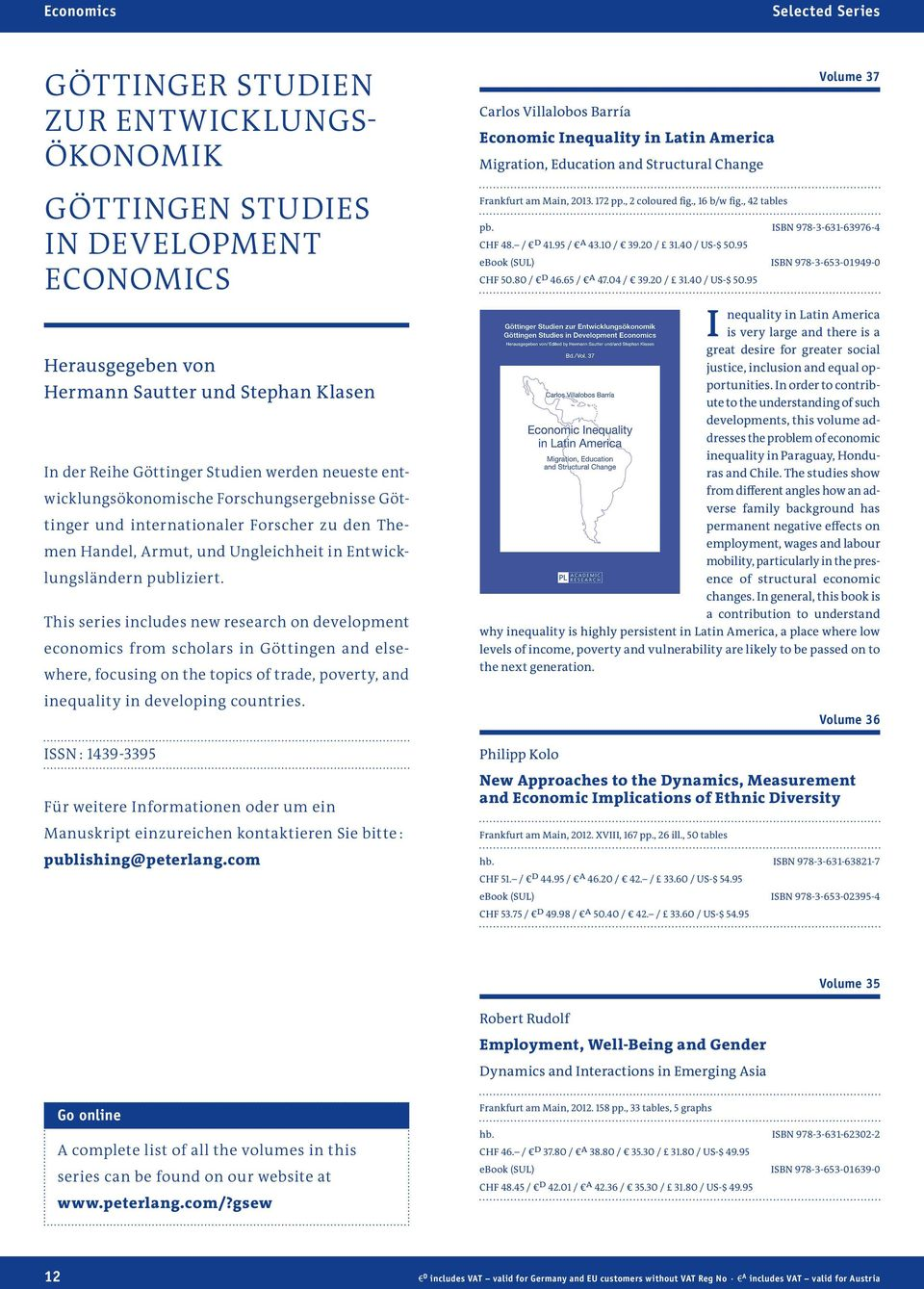 This series includes new research on development economics from scholars in Göttingen and elsewhere, focusing on the topics of trade, poverty, and inequality in developing countries.