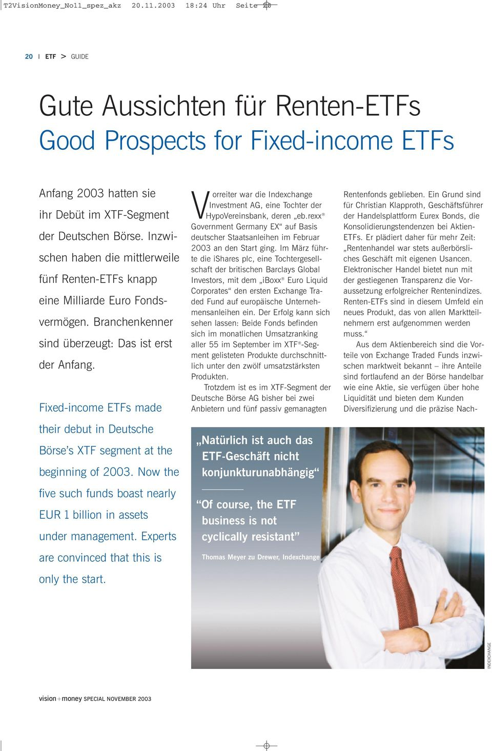 Fixed-income ETFs made ir debut in Deutsche Börse s XTF segment at beginning 2003. Now five such funds boast nearly EUR 1billion in assets under management.