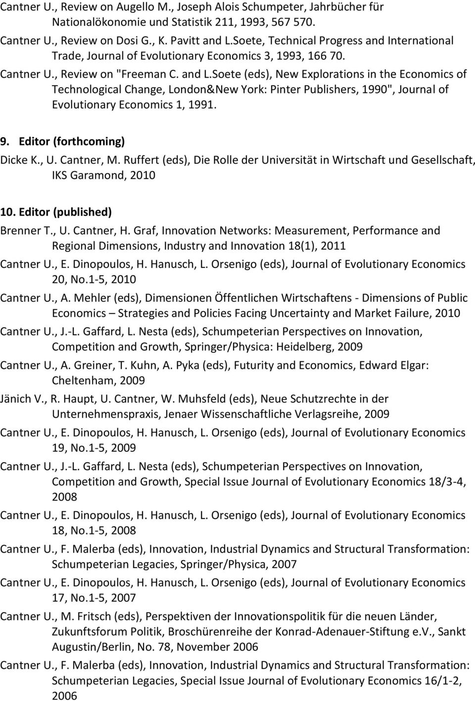 "Soete (eds), New Explorations in the Economics of Technological Change, London&New York: Pinter Publishers, 1990"", Journal of Evolutionary Economics 1, 1991. 9. Editor (forthcoming) Dicke K., U."