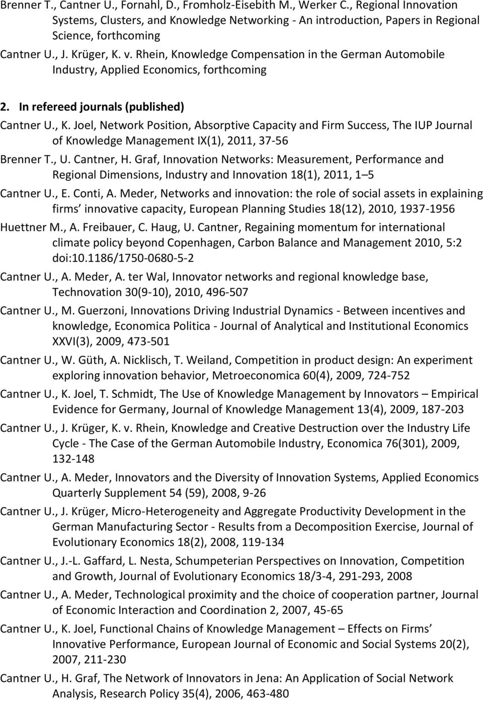 Rhein, Knowledge Compensation in the German Automobile Industry, Applied Economics, forthcoming 2. In refereed journals (published) Cantner U., K. Joel, Network Position, Absorptive Capacity and Firm Success, The IUP Journal of Knowledge Management IX(1), 2011, 37-56 Brenner T.