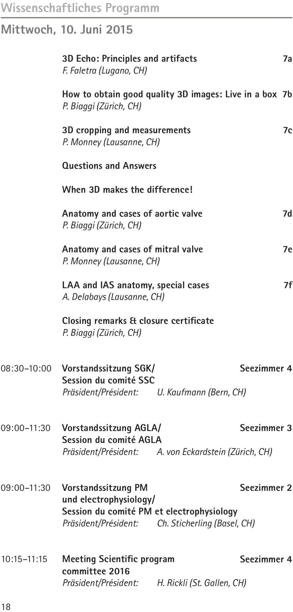 Biaggi (Zürich, CH) Anatomy and cases of mitral valve P. Monney (Lausanne, CH) LAA and IAS anatomy, special cases A. Delabays (Lausanne, CH) 7d 7e 7f Closing remarks & closure certificate P.