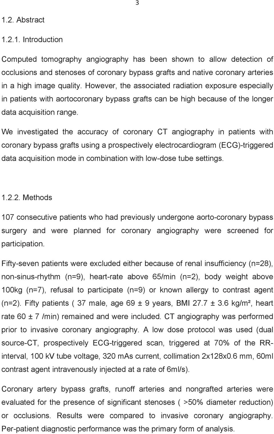 We investigated the accuracy of coronary CT angiography in patients with coronary bypass grafts using a prospectively electrocardiogram (ECG)-triggered data acquisition mode in combination with