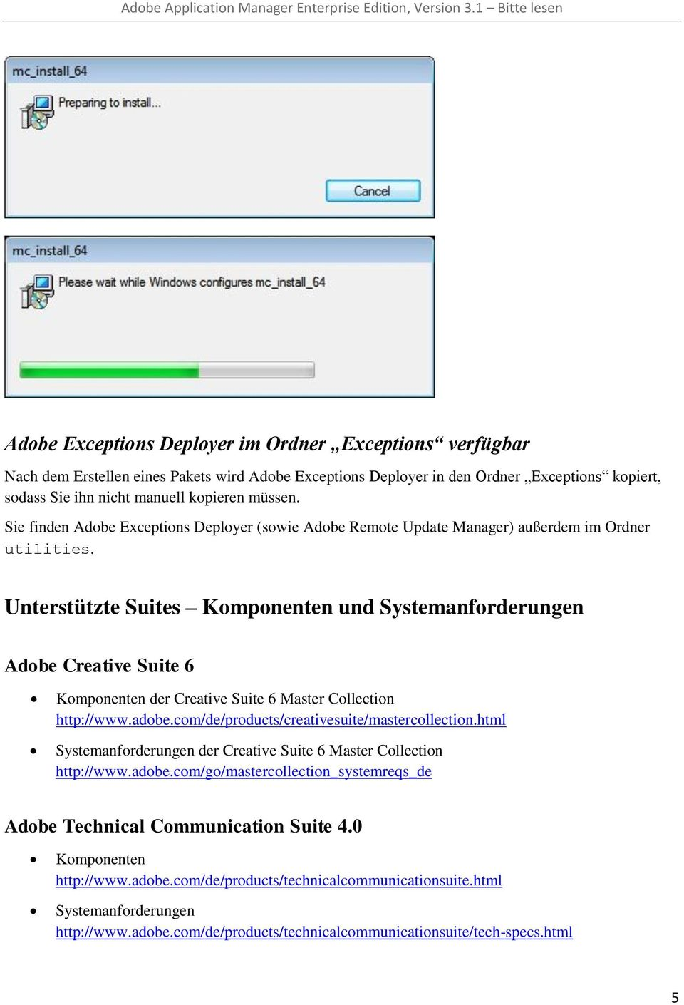 Unterstützte Suites Komponenten und Systemanforderungen Adobe Creative Suite 6 Komponenten der Creative Suite 6 Master Collection http://www.adobe.com/de/products/creativesuite/mastercollection.