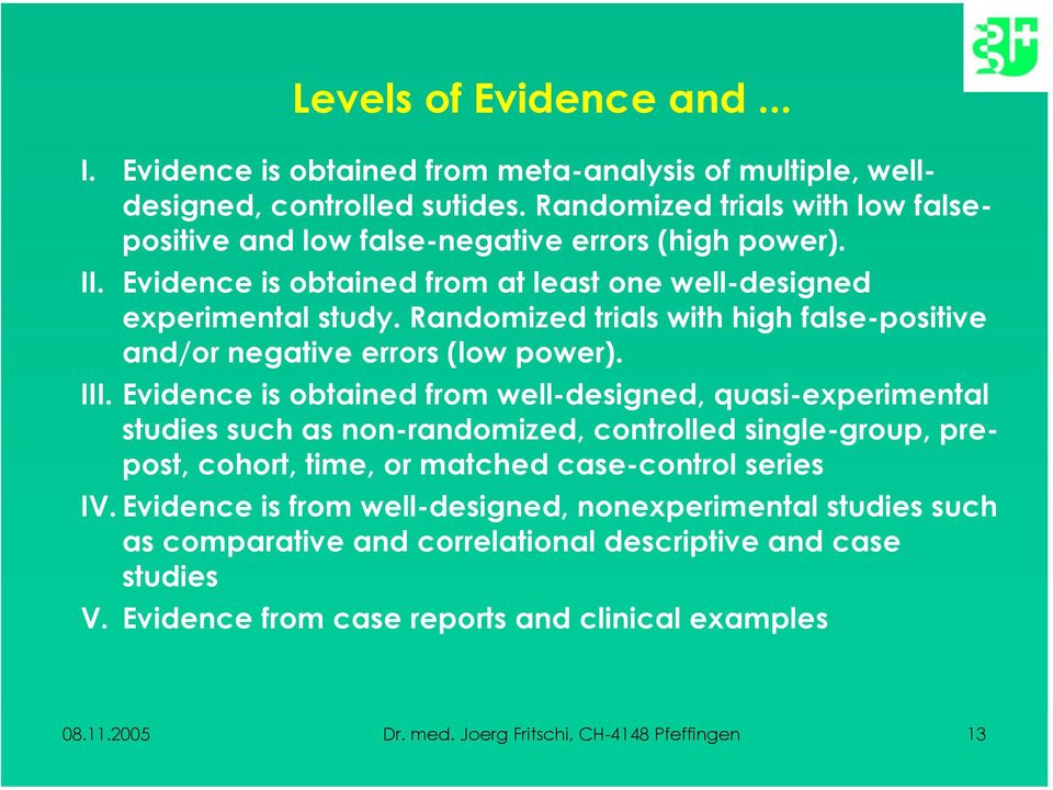 Randomized trials with high false-positive and/or negative errors (low power). III.