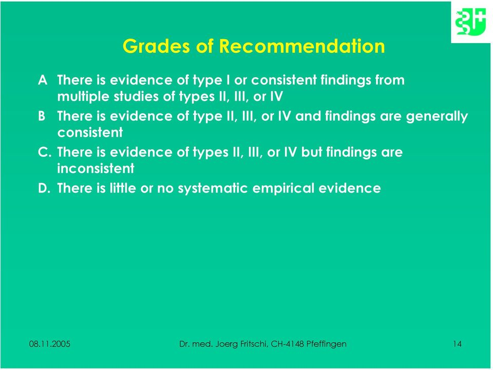 generally consistent C. There is evidence of types II, III, or IV but findings are inconsistent D.