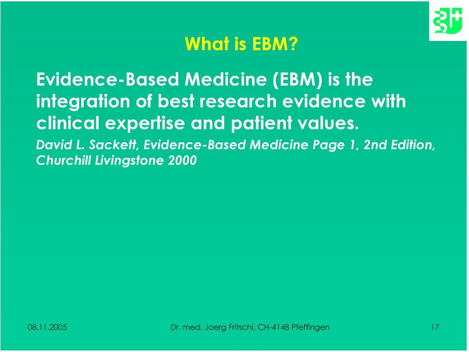 evidence with clinical expertise and patient values. David L.