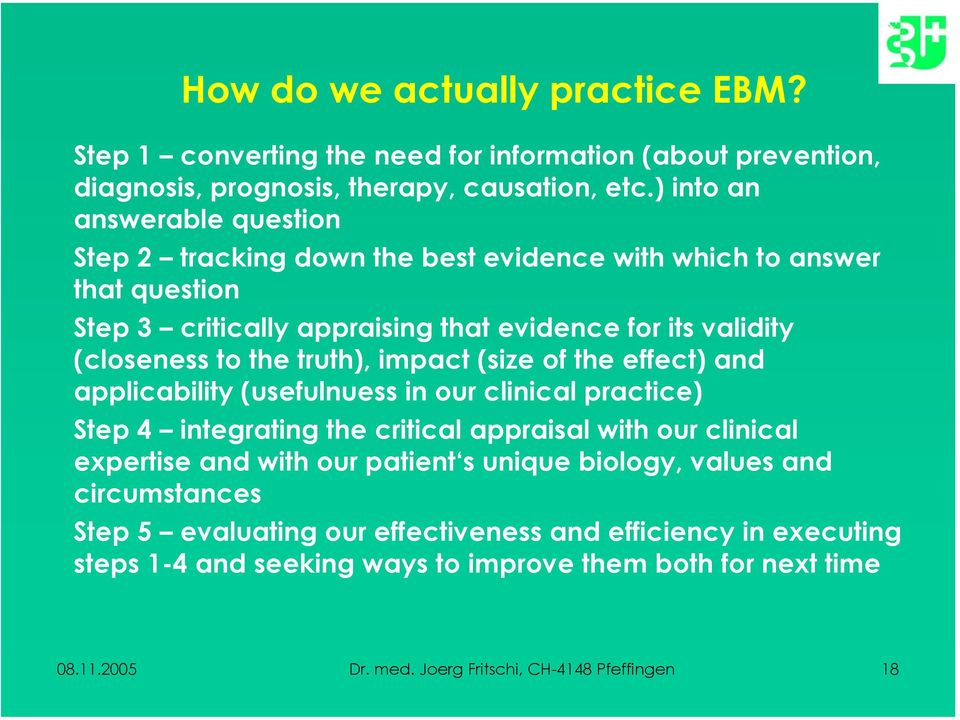 truth), impact (size of the effect) and applicability (usefulnuess in our clinical practice) Step 4 integrating the critical appraisal with our clinical expertise and with our patient