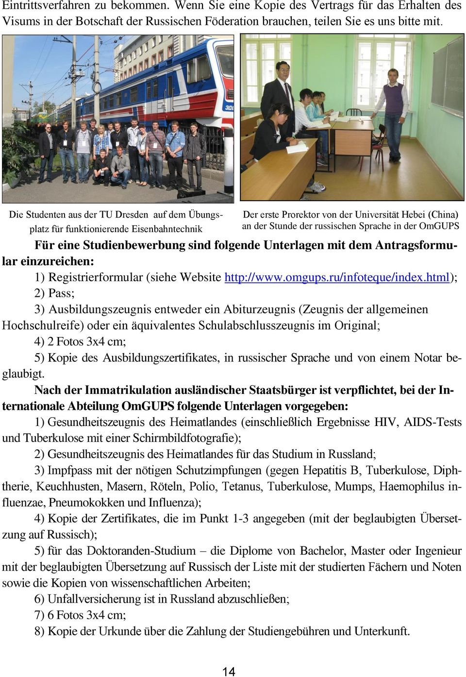 eine Studienbewerbung sind folgende Unterlagen mit dem Antragsformular einzureichen: 1) Registrierformular (siehe Website http://www.omgups.ru/infoteque/index.
