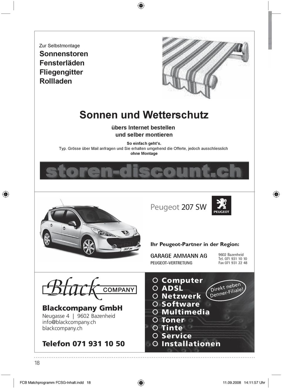 PEUGEOT-VERTRETUNG 9602 Bazenheid Tel. 071 931 10 10 Fax 071 931 22 48 Blackcompany GmbH Neugasse 4 9602 Bazenheid info@blackcompany.ch blackcompany.