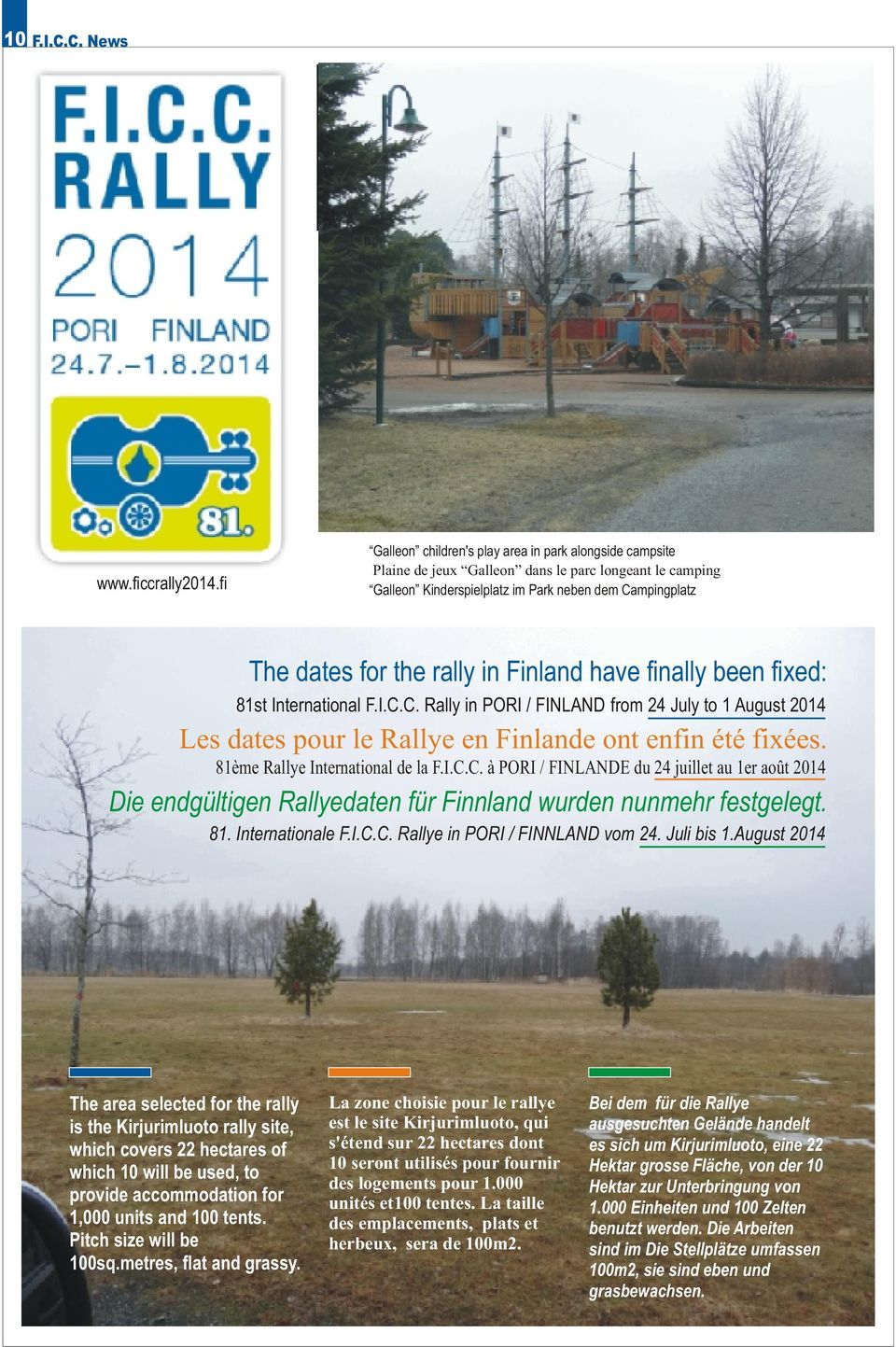 Finland have finally been fixed: 81st International F.I.C.C. Rally in PORI / FINLAND from 24 July to 1 August 2014 Les dates pour le Rallye en Finlande ont enfin été fixées.