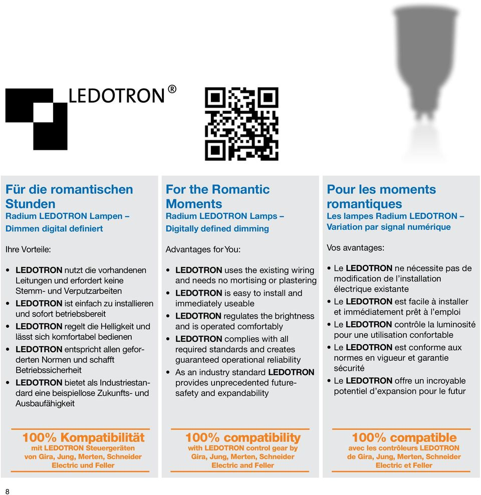 LEDOTRON bietet als Industriestandard eine beispiellose Zukunfts- und Ausbaufähigkeit For the Romantic Moments Radium LEDOTRON Lamps Digitally defined dimming Advantages for You: LEDOTRON uses the